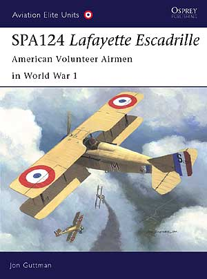 SPA124 Lafayette Escadrille: American Volunteer Airmen in World War 1