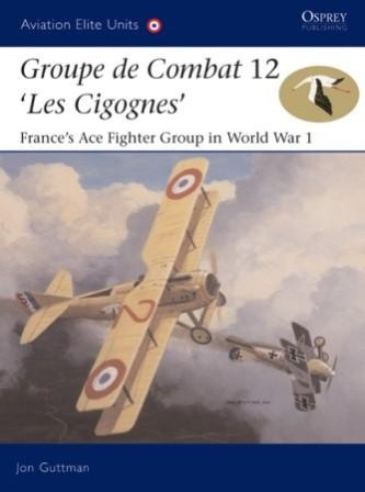 Groupe de Combat 12, 'Les Cigognes': France's Ace Fighter Group in World War 1