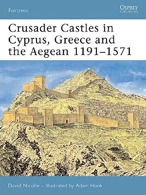 Crusader Castles in Cyprus, Greece and the Aegean 1191-1571