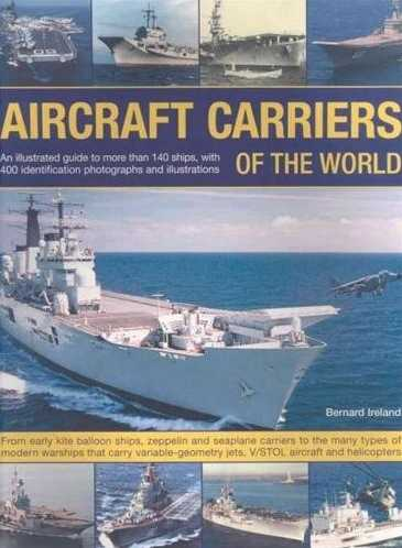 Aircraft Carriers of the World: An Illustrated Guide to More Than 140 Ships, with 400 Identification Photographs and Illustrations
