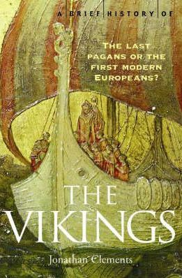 A Brief History of the Vikings: The Last Pagans or the First Modern Europeans?