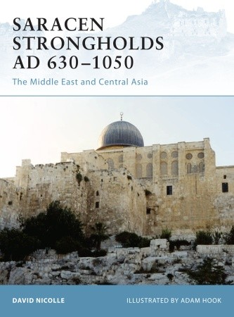 Saracen Strongholds 630-1050: The Middle East and Central Asia