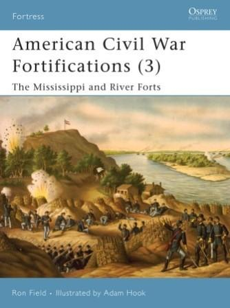 American Civil War Fortifications (3): The Mississippi and River Forts