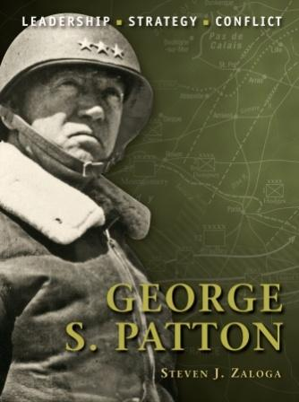 George S. Patton: The background, strategies, tactics and battlefield experiences of the greatest commanders of History