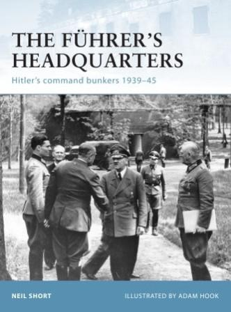 The Fuhrer's Headquarters: Hitler's Command Bunkers 1939-45
