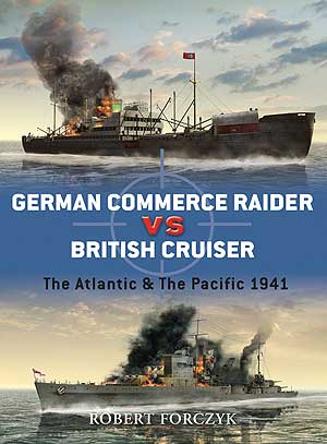 German Commerce Raider Vs British Cruiser: The Atlantic & The Pacific 1941