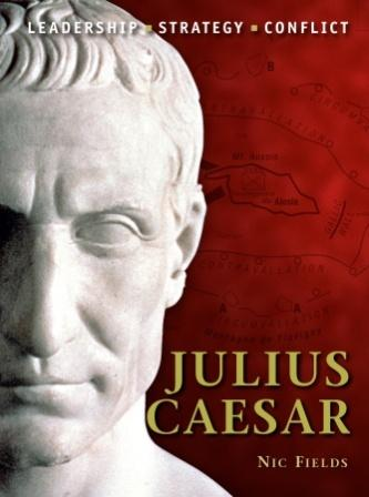 Julius Caesar: The background, strategies, tactics and battlefield experiences of the greatest commanders of History