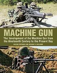 Machine Gun: The Development of the Machine Gun from the Nineteenth Century to the Present Day
