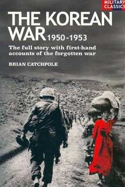 The Korean War 1950-1953: The Full Story with first-hand Accounts of the Forgotten War