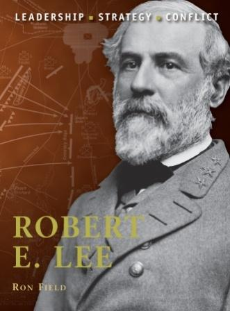 Robert E. Lee: The background, strategies, tactics and battlefield experiences of the greatest commanders of History