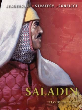 Saladin: The background, strategies, tactics and battlefield experiences of the greatest commanders of History