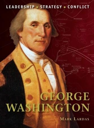 George Washington: The background, strategies, tactics and battlefield experiences of the greatest commanders of History