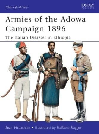 Armies of the Adowa Campaign 1896: The Italian Disaster in Ethiopia