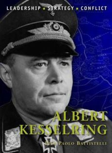 Albert Kesselring: Leadership - Strategy - Conflict