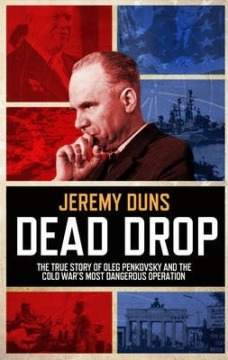 Dead Drop: The True Story of Oleg Penkovsky and the Cold War's Most Dangerous Operation