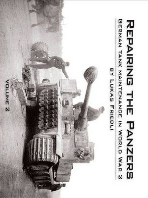 Repairing the Panzers Vol.2: German Tank Maintenance in World War 2