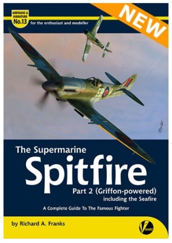 The Supermarine Spitfire - Part 2 (Griffon-powered) Includung the Seafire