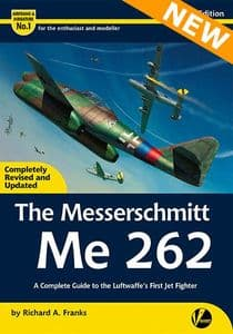 The Messerschmitt Me 262 - A Complete Guide to the Luftwaffe's First Jet Fighter (2nd Edition)