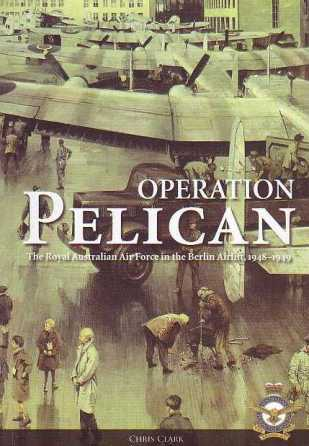 Operation Pelican: The Royal Australian Air Force in the Berlin Airlift, 1948-1949