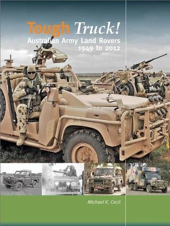 Tough Truck! Australian Army Land Rovers 1949 to 2012