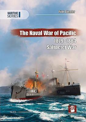 The Naval War of the Pacific 1879-1884 - Saltpeter War