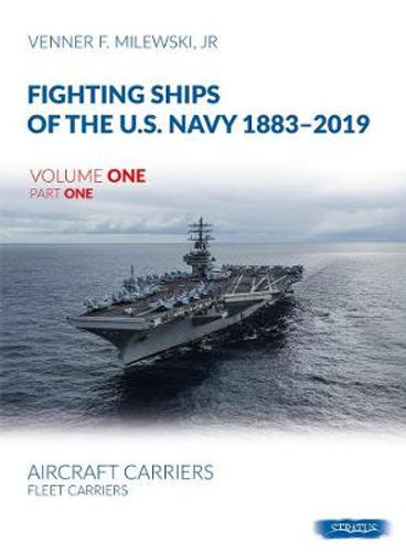 Fighting Ships of the U.S. Navy 1883-2019 - Volume One Part One - Aircraft Carriers: Fleet Carriers