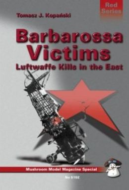 Barbarossa Victims: Luftwaffe Kills in the East