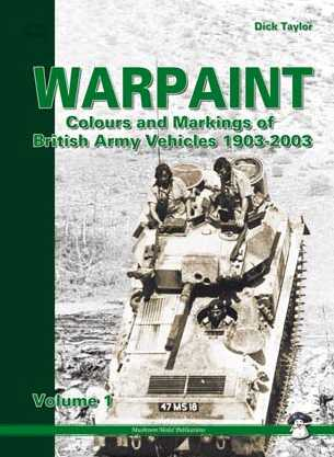 Warpaint: Colours and Markings of British Army Vehicles 1903-2003 Volume 1