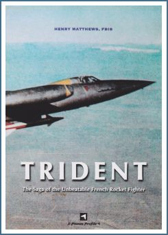 TRIDENT: The Saga of the Unbeatable French Rocket Fighter