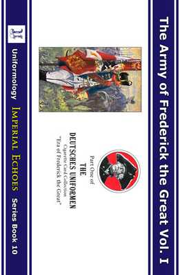 The Army of Frederick the Great Vol. I: Part One of the Deutsches Uniformen Cigarette Card Collection